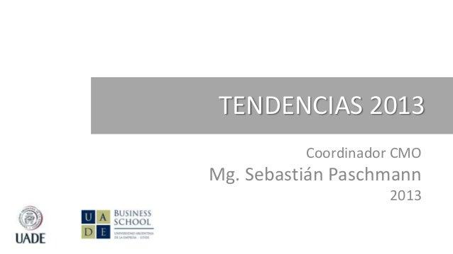 TENDENCIAS 2013          Coordinador CMOMg. Sebastián Paschmann                    2013