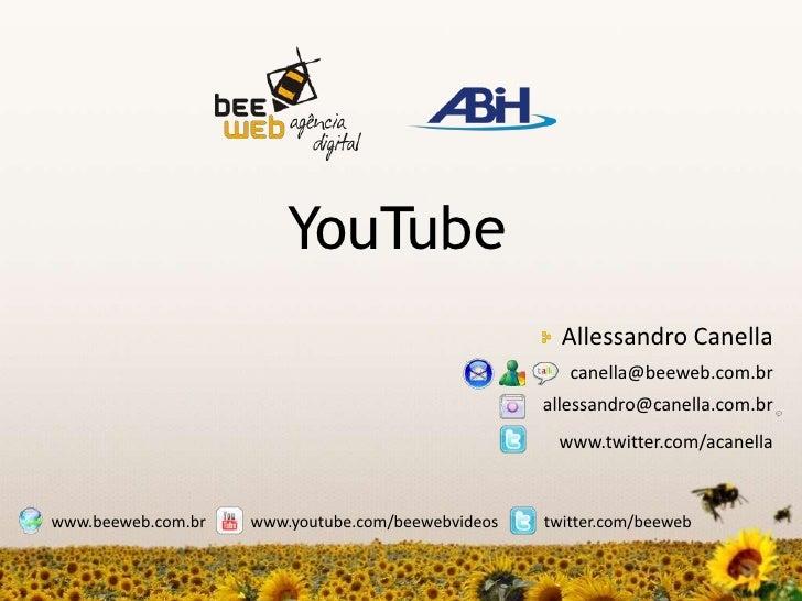 YouTube<br />Allessandro Canella<br />canella@beeweb.com.br<br />allessandro@canella.com.br<br />www.twitter.com/acanella<...