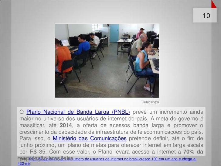10                                                                       Telecentro O Plano Nacional de Banda Larga (PNBL)...
