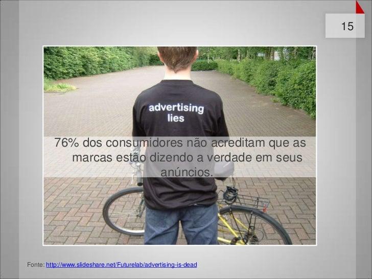 15         76% dos consumidores não acreditam que as           marcas estão dizendo a verdade em seus                     ...