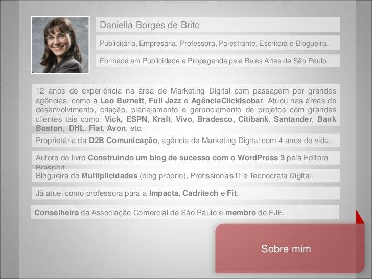 Daniella Borges de Brito                 Publicitária, Empresária, Professora, Palestrante, Escritora e Blogueira.        ...