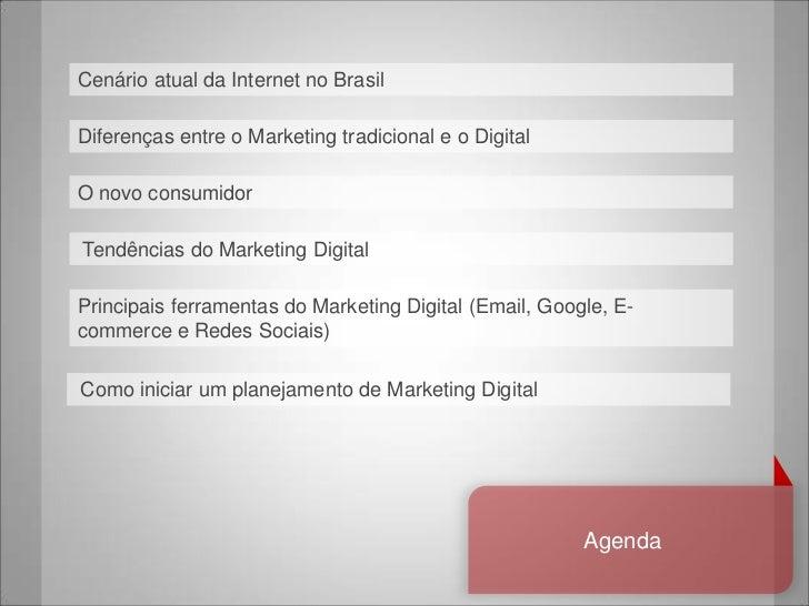 Cenário atual da Internet no BrasilDiferenças entre o Marketing tradicional e o DigitalO novo consumidorTendências do Mark...