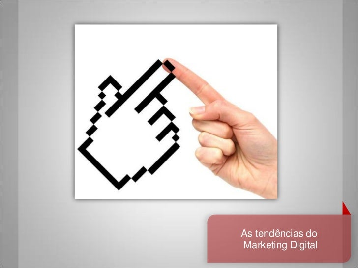 As tendências doMarketing Digital
