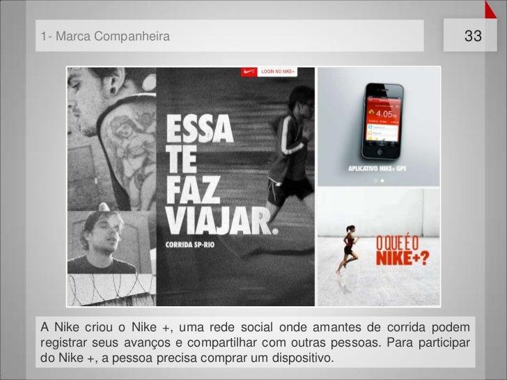 1- Marca Companheira                                                    33A Nike criou o Nike +, uma rede social onde aman...