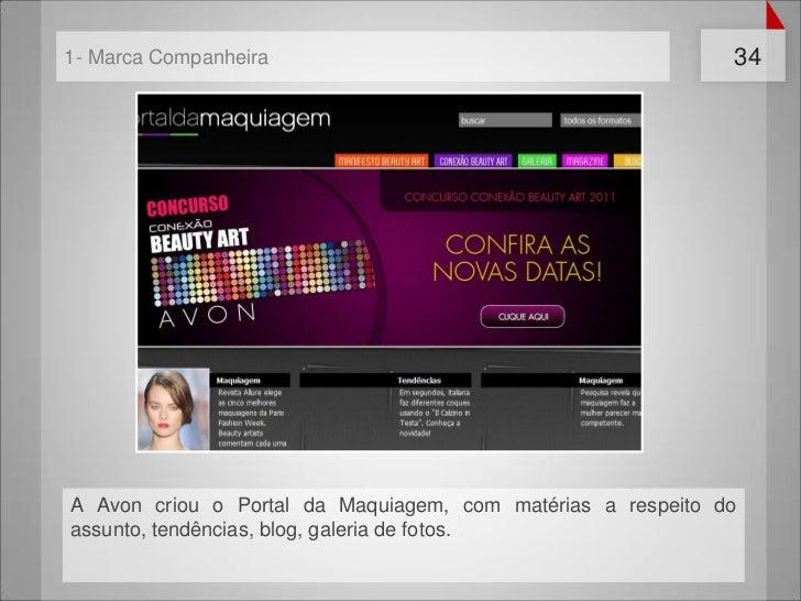 1- Marca Companheira                                         34A Avon criou o Portal da Maquiagem, com matérias a respeito...
