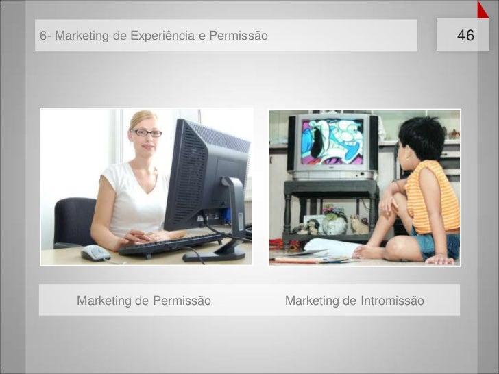 6- Marketing de Experiência e Permissão                              46      Marketing de Permissão              Marketing...