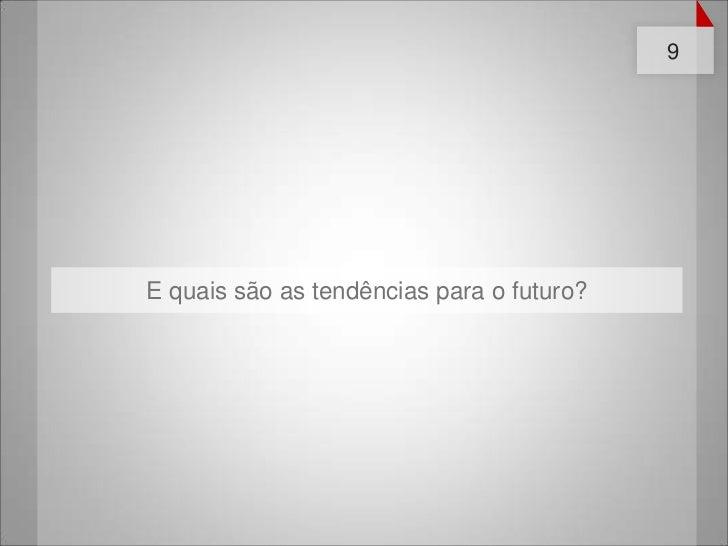 9E quais são as tendências para o futuro?