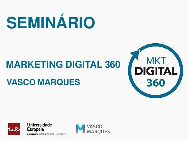 SEMINÁRIO MARKETING DIGITAL 360 VASCO MARQUES