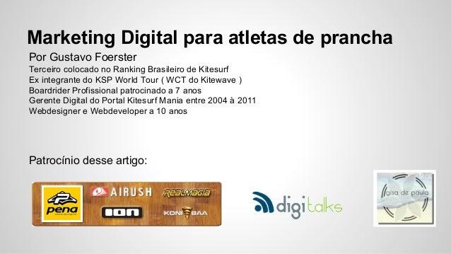 Marketing Digital para atletas de prancha Por Gustavo Foerster Terceiro colocado no Ranking Brasileiro de Kitesurf Ex inte...