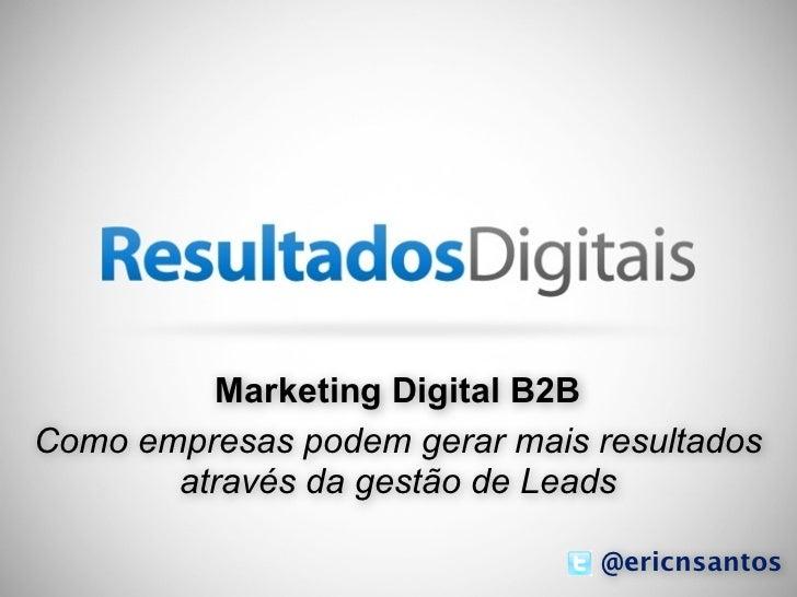 Marketing Digital B2BComo empresas podem gerar mais resultados       através da gestão de Leads                           ...
