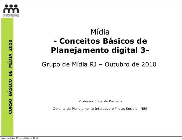 CURSOBÁSICODEMÍDIA2010 Mídia - Conceitos Básicos de Planejamento digital 3- Grupo de Mídia RJ – Outubro de 2010 Professor ...