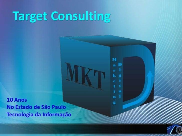 TargetConsulting<br />10 Anos <br />No Estado de São Paulo<br />Tecnologia da Informação<br />