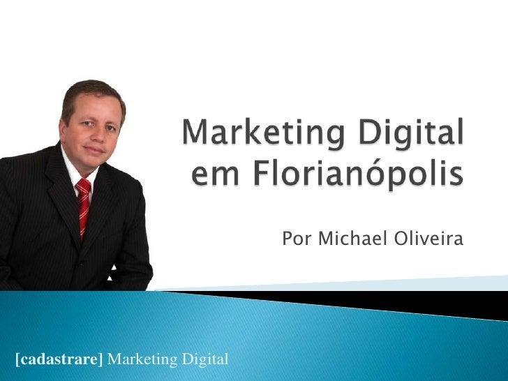 Marketing DigitalemFlorianópolis<br />Por Michael Oliveira<br />[cadastrare]Marketing Digital<br />