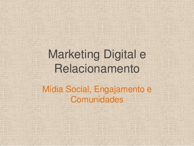 Marketing Digital e  RelacionamentoMídia Social, Engajamento e       Comunidades