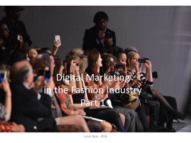 Digital Marketing in the Fashion Industry Part 1 Laura Gelis - 2016