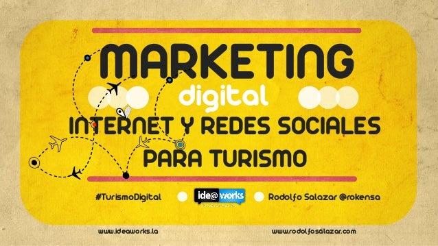 www.ideaworks.la  www.rodolfosalazar.com  INTERNET Y REDES SOCIALES PARA TURISMO  digital  #TurismoDigital  Rodolfo Salaza...