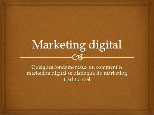 Quelques fondamentaux ou comment le marketing digital se distingue du marketing traditionnel