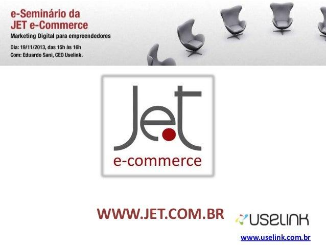 WWW.JET.COM.BR www.uselink.com.br