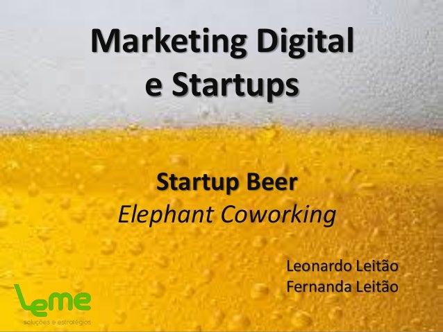 Marketing Digital e Startups Leonardo Leitão Fernanda Leitão Startup Beer Elephant Coworking