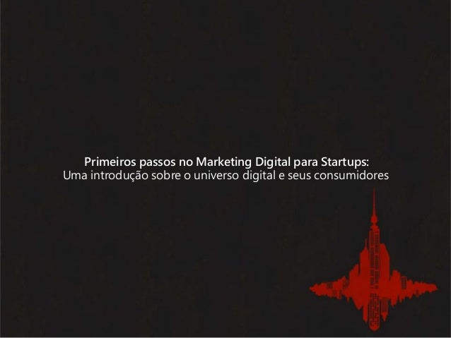 Primeiros passos no Marketing Digital para Startups: Uma introdução sobre o universo digital e seus consumidores