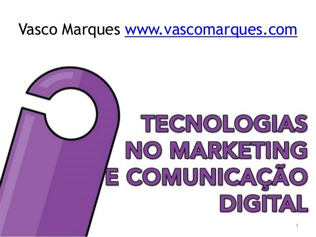 Vasco Marques | www.vascomarques.net | Redes Sociais e Marketing Digital Vasco Marques www.vascomarques.com 1