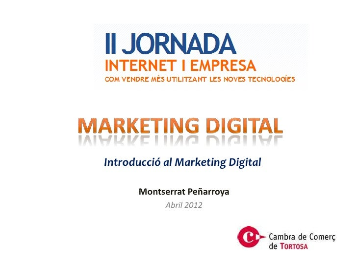 Introducció al Marketing Digital       Montserrat Peñarroya            Abril 2012