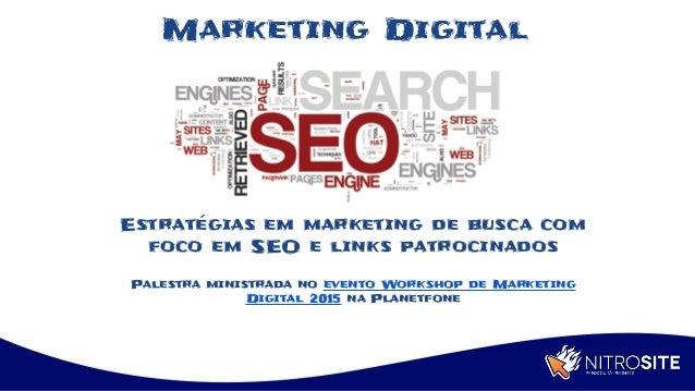 Apoio Estratégias em marketing de busca com foco em SEO e links patrocinados Palestra ministrada no evento Workshop de Mar...