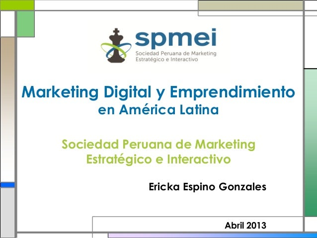 Marketing Digital y Emprendimiento         en América Latina    Sociedad Peruana de Marketing        Estratégico e Interac...