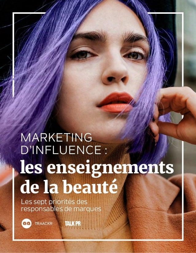 TRAACKR MARKETING D'INFLUENCE : Les sept priorités des responsables de marques les enseignements de la beauté