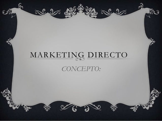 MARKETING DIRECTO CONCEPTO: