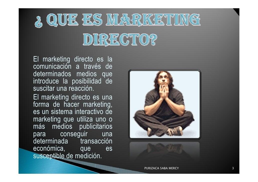 El marketing directo es la comunicación a través de determinados medios que introduce la posibilidad de suscitar una reacc...