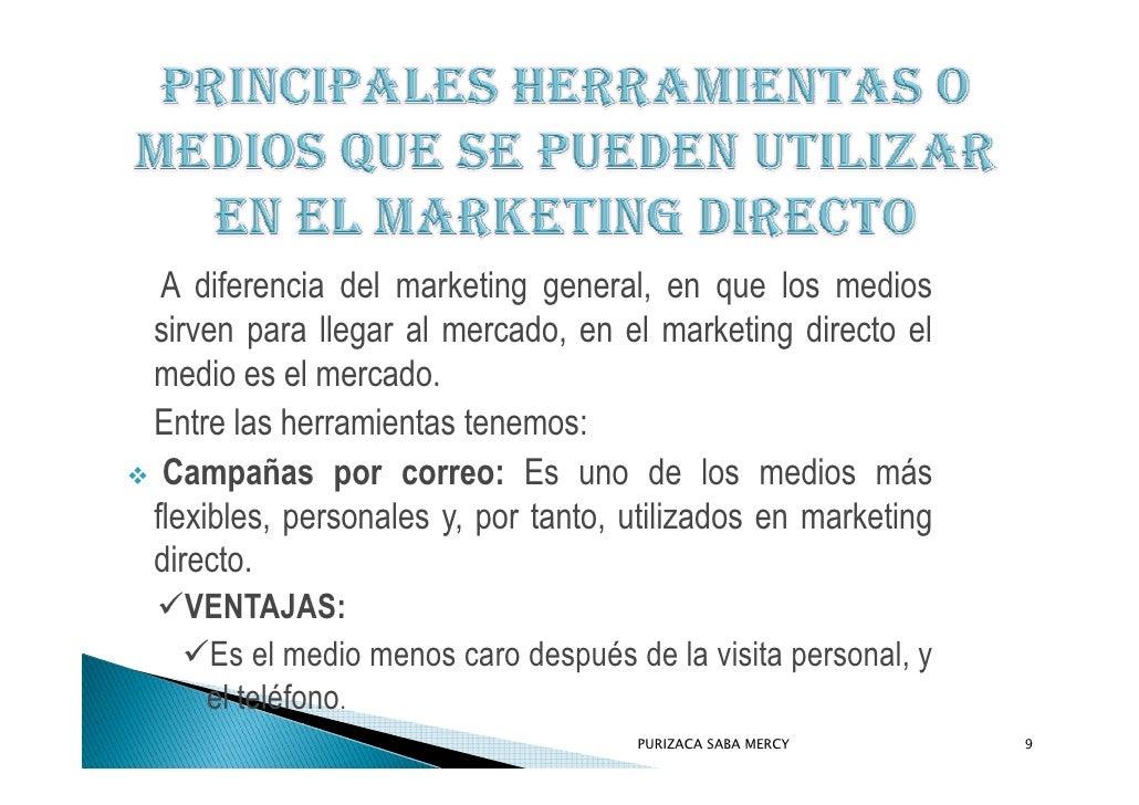 A diferencia del marketing general, en que los medios sirven para llegar al mercado, en el marketing directo el medio es e...