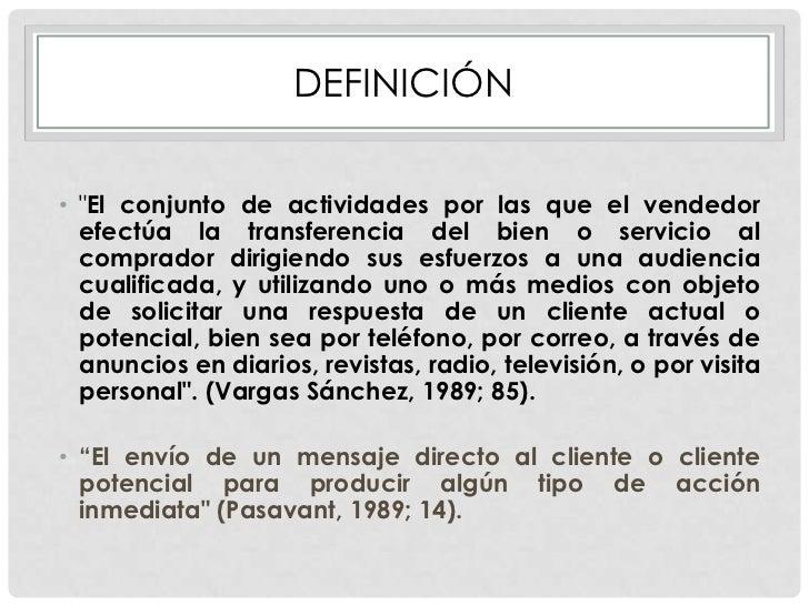 """DEFINICIÓN• """"El conjunto de actividades por las que el vendedor  efectúa la transferencia del bien o servicio al  comprado..."""