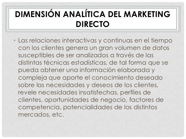 DIMENSIÓN ANALÍTICA DEL MARKETING            DIRECTO• Las relaciones interactivas y continuas en el tiempo  con los client...