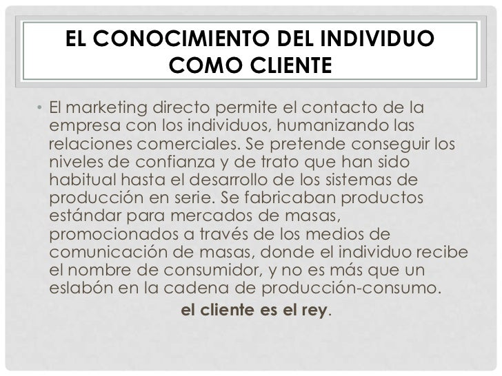 EL CONOCIMIENTO DEL INDIVIDUO          COMO CLIENTE• El marketing directo permite el contacto de la  empresa con los indiv...
