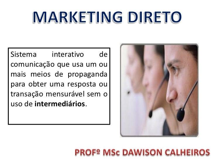 Sistema     interativo  decomunicação que usa um oumais meios de propagandapara obter uma resposta outransação mensurável ...