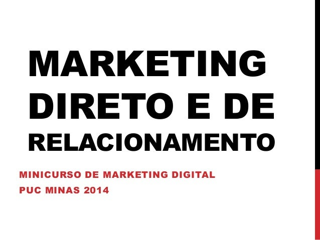 MARKETING DIRETO E DE RELACIONAMENTO MINICURSO DE MARKETING DIGITAL PUC MINAS 2014