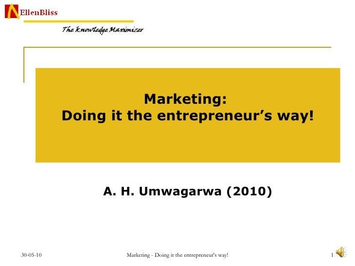 Marketing:  Doing it the entrepreneur's way! A. H. Umwagarwa (2010)