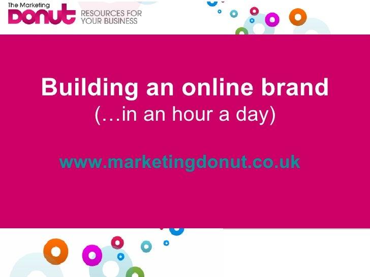 Building an online brand (…in an hour a day) www.marketingdonut.co.uk