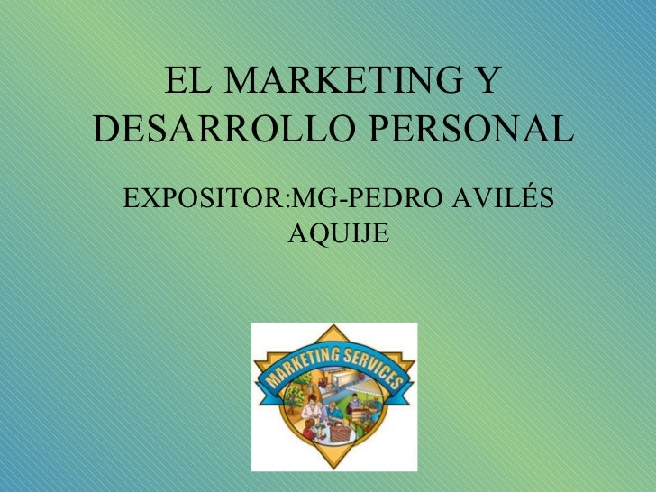 EL MARKETING Y DESARROLLO PERSONAL EXPOSITOR:MG-PEDRO AVILÉS AQUIJE