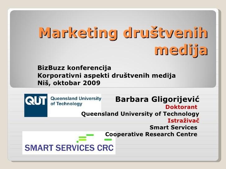 Marketing društvenih medija BizBuzz konferencija Korporativni aspekti društvenih medija Niš, oktobar 2009 Barbara Gligorij...