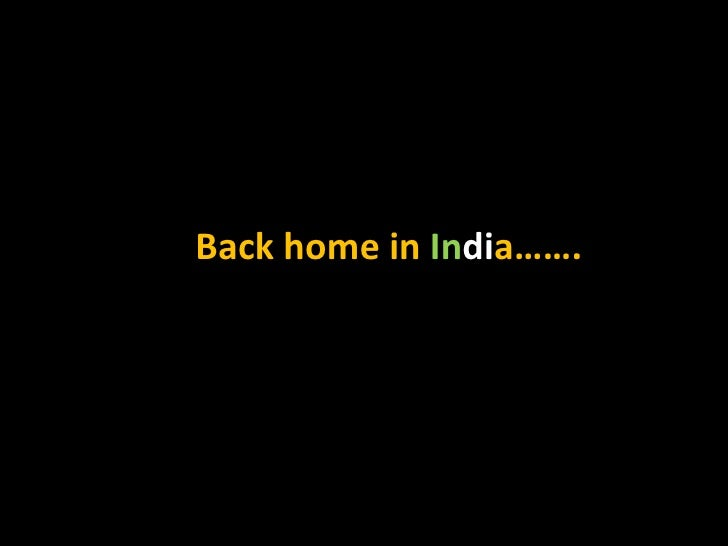 Back home in India…….
