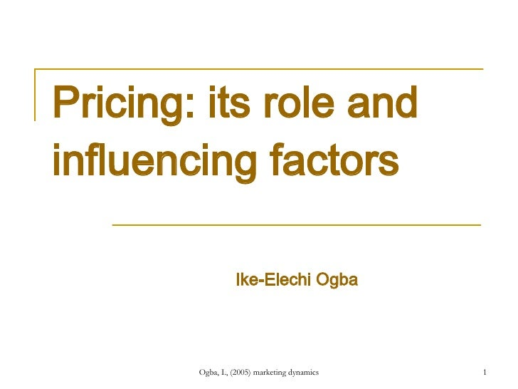 Pricing: its role and influencing factors Ike-Elechi Ogba