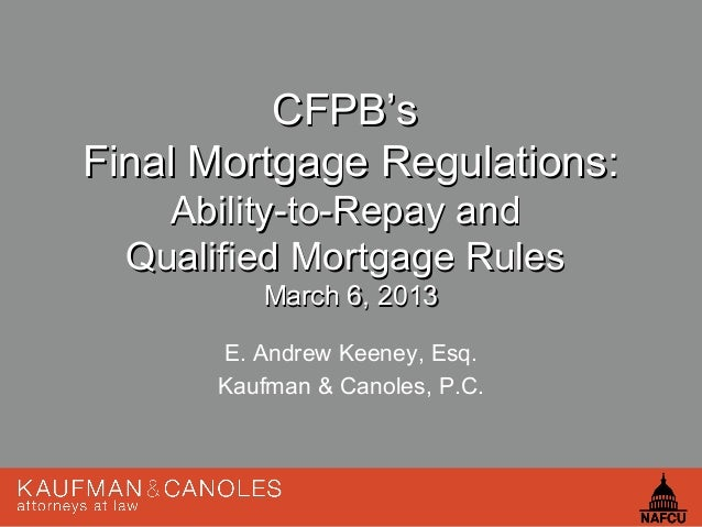 CFPB'sFinal Mortgage Regulations:    Ability-to-Repay and  Qualified Mortgage Rules          March 6, 2013       E. Andrew...