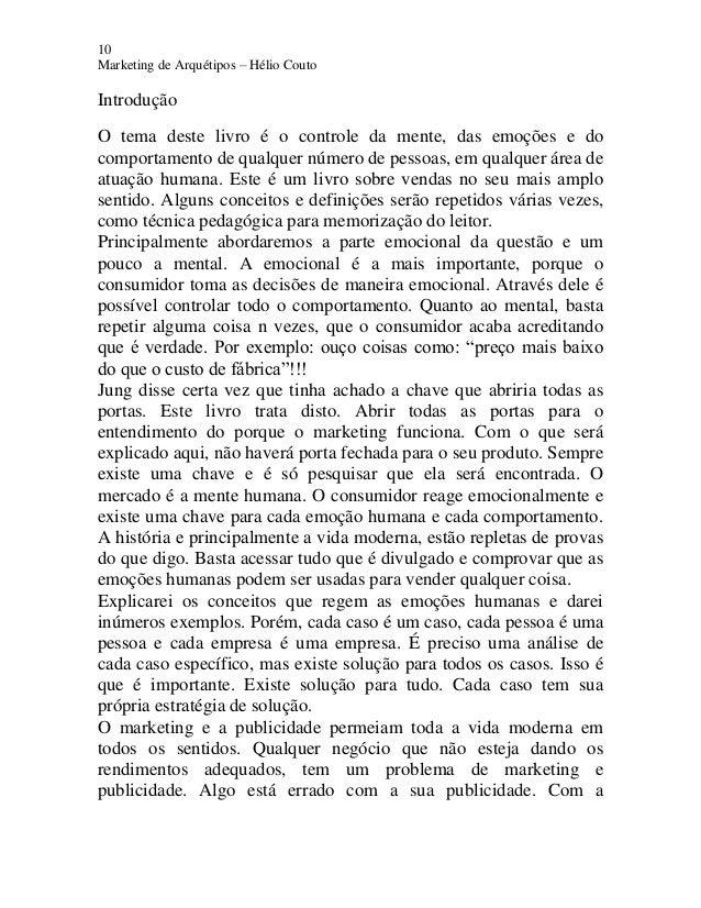 10 Marketing de Arquétipos – Hélio Couto Introdução O tema deste livro é o controle da mente, das emoções e do comportamen...