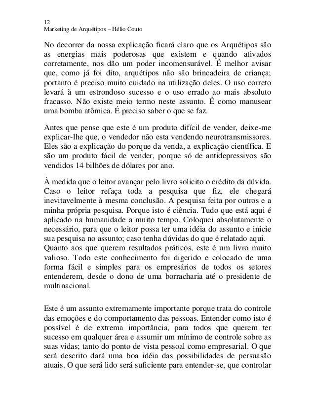 12 Marketing de Arquétipos – Hélio Couto No decorrer da nossa explicação ficará claro que os Arquétipos são as energias ma...