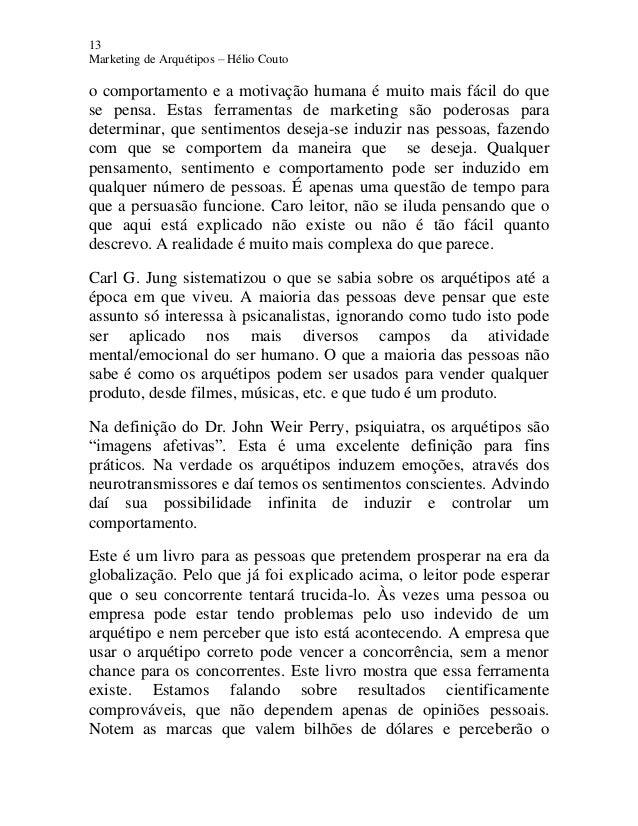 13 Marketing de Arquétipos – Hélio Couto o comportamento e a motivação humana é muito mais fácil do que se pensa. Estas fe...