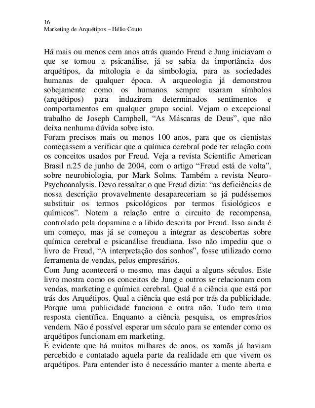 16 Marketing de Arquétipos – Hélio Couto Há mais ou menos cem anos atrás quando Freud e Jung iniciavam o que se tornou a p...