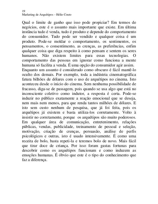 19 Marketing de Arquétipos – Hélio Couto Qual o limite de ganho que isso pode propiciar? Em termos de negócios, este é o a...
