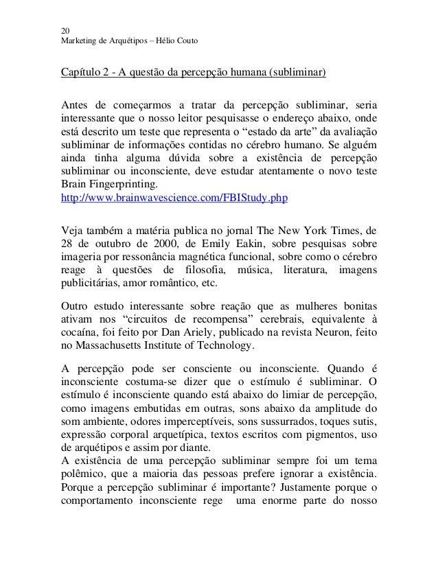 20 Marketing de Arquétipos – Hélio Couto Capítulo 2 - A questão da percepção humana (subliminar) Antes de começarmos a tra...